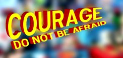 do not be afraid- courage